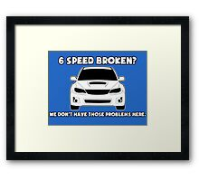 6 Speed Broken? We Don't Have Those Problems Here - Subaru WRX Sticker / Tee Framed Print