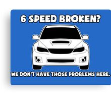 6 Speed Broken? We Don't Have Those Problems Here - Subaru WRX Sticker / Tee Canvas Print