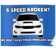 6 Speed Broken? We Don't Have Those Problems Here - Subaru WRX Sticker / Tee Poster