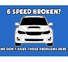 6 Speed Broken? We Don't Have Those Problems Here - Subaru WRX Sticker / Tee Photographic Print