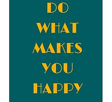 ... do what makes you happy ... by IdeasForArtists