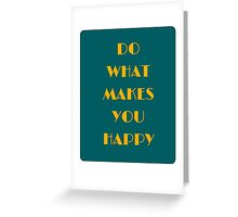 ... do what makes you happy ... Greeting Card