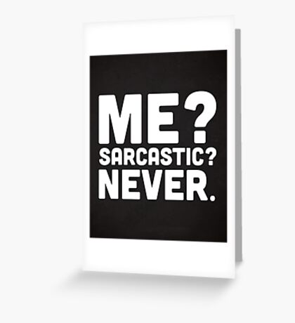 Me? Sarcastic? Funny Quote Greeting Card