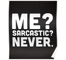 Me? Sarcastic? Funny Quote Poster
