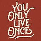 You Only Live Once by Aguvagu