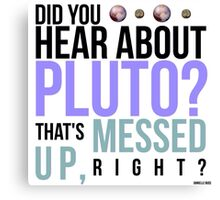 Psych- Hear About Pluto? Canvas Print