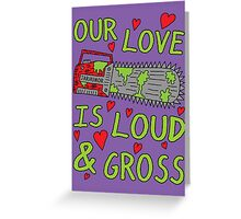 Loud Gross Love Greeting Card
