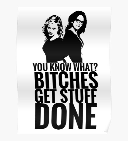 "Amy Poehler & Tina Fey - ""Bitches Get Stuff Done"" Poster"
