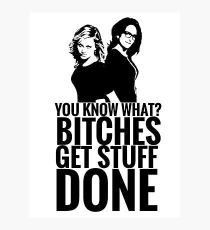 "Amy Poehler & Tina Fey - ""Bitches Get Stuff Done"" Photographic Print"