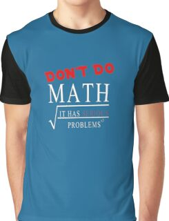 Funny Math Saying Quote Student Mathematician Teacher Graphic T-Shirt