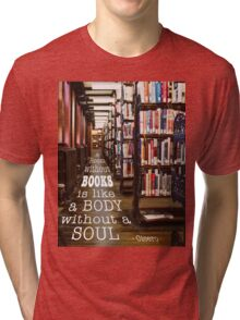 A Room Without Books... Tri-blend T-Shirt