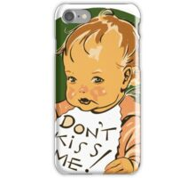 Dont Kiss Me - Funny Baby Gifts iPhone Case/Skin
