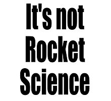 Rocket Science, 'It's not Rocket Science'. Easy, Not Difficult Photographic Print
