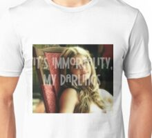 It's immortality, my darlings Unisex T-Shirt