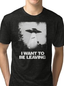 I WANT TO BE LEAVING Tri-blend T-Shirt