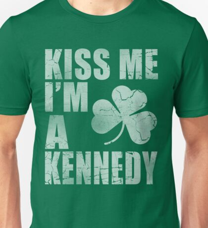 Irish Kiss Me I'm A Kennedy Unisex T-Shirt