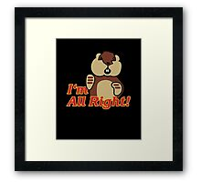 I'm All Right Because I'm Gophers Framed Print