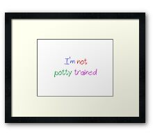 ABDL - I'm Not Potty Trained Framed Print