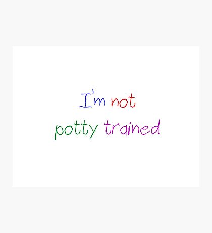 ABDL - I'm Not Potty Trained Photographic Print