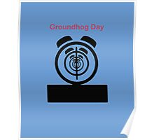 Its The same Thing Every day, its Groundhog day Poster