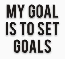 MY GOAL IS TO SET GOALS by Musclemaniac