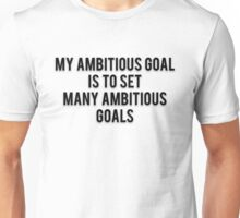 MY AMBITIOUS GOAL IS TO SET MANY AMBITIOUS GOALS Unisex T-Shirt