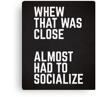 Almost Had To Socialize Funny Quote Canvas Print