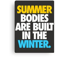 SUMMER BODIES ARE BUILT IN THE WINTER. Canvas Print