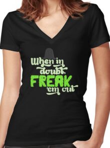 When In Doubt, Freak 'Em Out Women's Fitted V-Neck T-Shirt