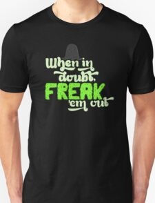 When In Doubt, Freak 'Em Out Unisex T-Shirt