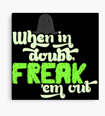 When In Doubt, Freak 'Em Out Canvas Print