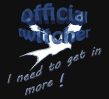 Official twitcher , I need to get in more  by gruntpig