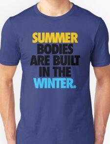 SUMMER BODIES ARE BUILT IN THE WINTER. - Alternate Unisex T-Shirt
