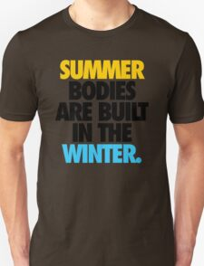 SUMMER BODIES ARE BUILT IN THE WINTER. - Alternate T-Shirt