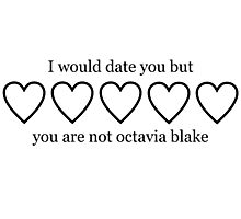 I WOULD DATE YOU BUT YOU ARE NOT OCTAVIA Photographic Print