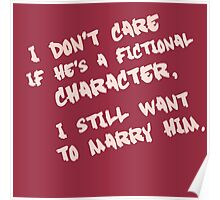 I don't care if he's a fictional character, I still want to marry him Poster