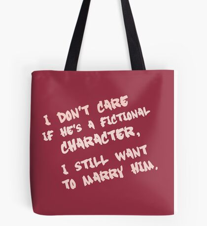I don't care if he's a fictional character, I still want to marry him Tote Bag