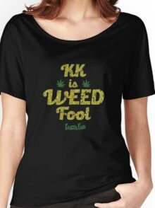 KK is WEED fool Women's Relaxed Fit T-Shirt