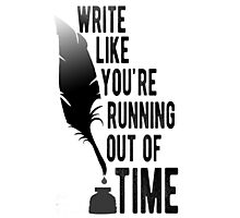 WRITE LIKE YOU'RE RUNNING OUT OF TIME - HAMILTON Photographic Print