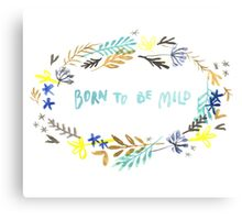 born to be mild Canvas Print