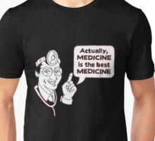 Medicine is the best Medicine Unisex T-Shirt