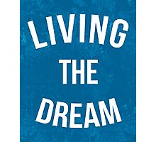 Living The Dream Quote Photographic Print
