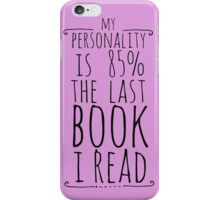 my personality is 85% THE LAST BOOK I READ iPhone Case/Skin