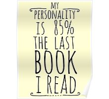my personality is 85% THE LAST BOOK I READ Poster