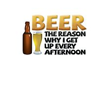 Beer: the reason why I get up every afternoon Photographic Print