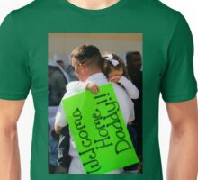 Welcome Home Daddy! Unisex T-Shirt