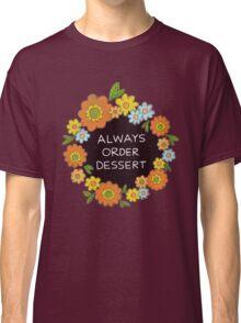 Always Order Dessert Classic T-Shirt