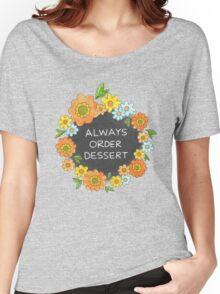 Always Order Dessert Women's Relaxed Fit T-Shirt
