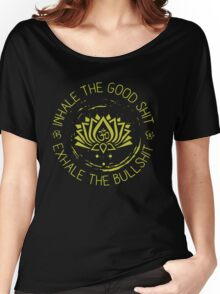 Buddha inhale the good shit exhale the bullshit Women's Relaxed Fit T-Shirt