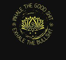 Buddha inhale the good shit exhale the bullshit Unisex T-Shirt